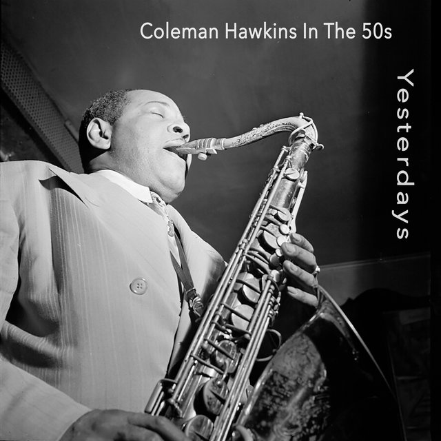 Yesterdays - Coleman Hawkins in the 50's
