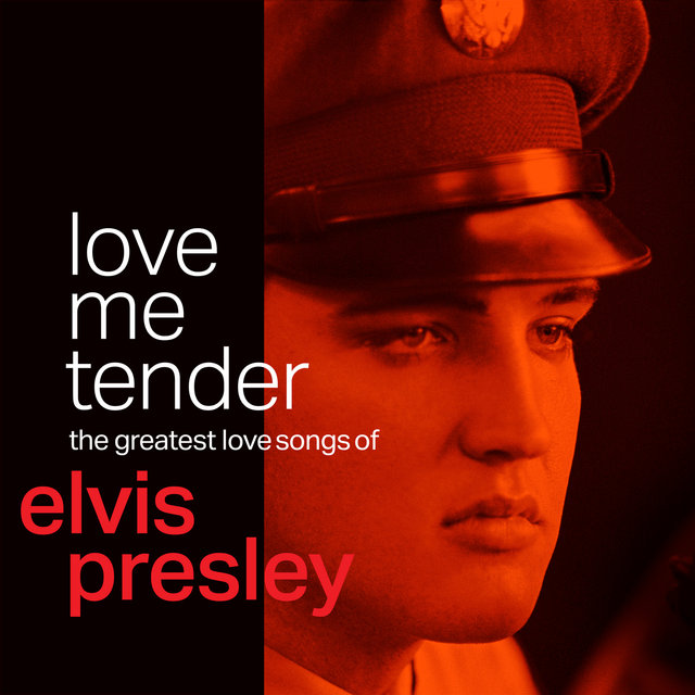Love Me Tender: The Greatest Love Songs of Elvis Presley