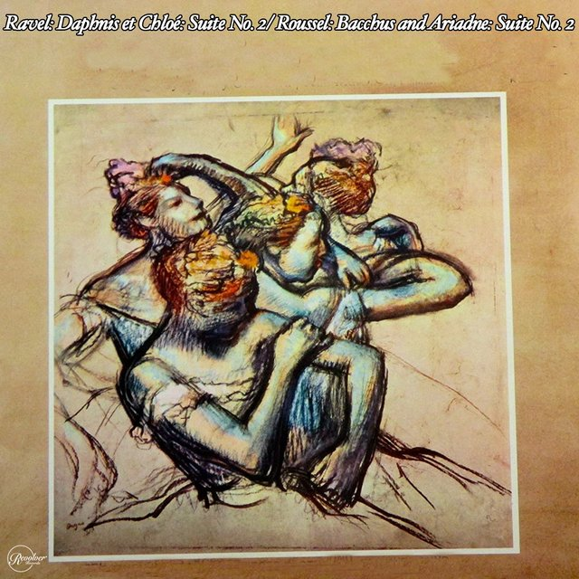 Ravel: Daphnis et Chloé: Suite No. 2/ Roussel: Bacchus and Ariadne: Suite No. 2