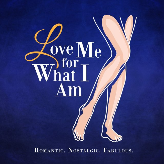 Love Me for What I Am