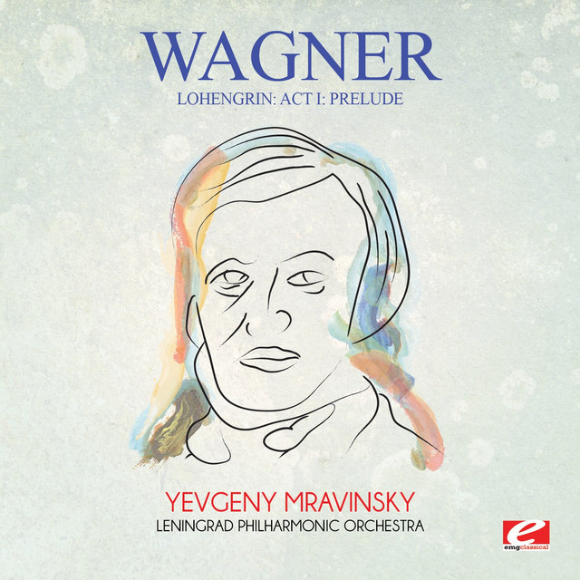 Wagner: Lohengrin: Act I: Prelude (Digitally Remastered)