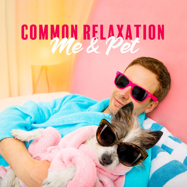 Common Relaxation - Me & Pet, Take a Nap, Spa Time, Home Pleasures, Freedom