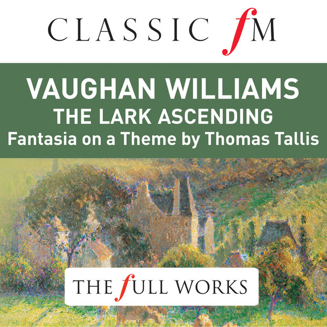 Vaughan Williams: The Lark Ascending (Classic FM: The Full Works)