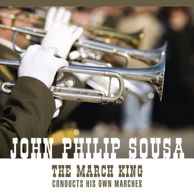 The March King Conducts His Own Marches And Other Favorites [An Historical Recording]