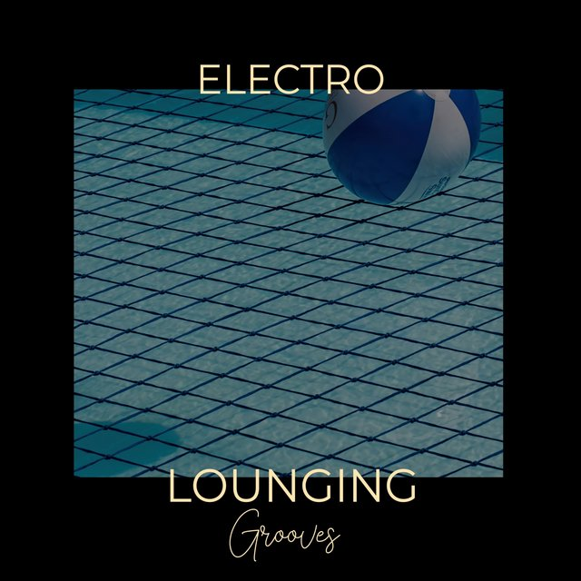 Electro Lounging Grooves