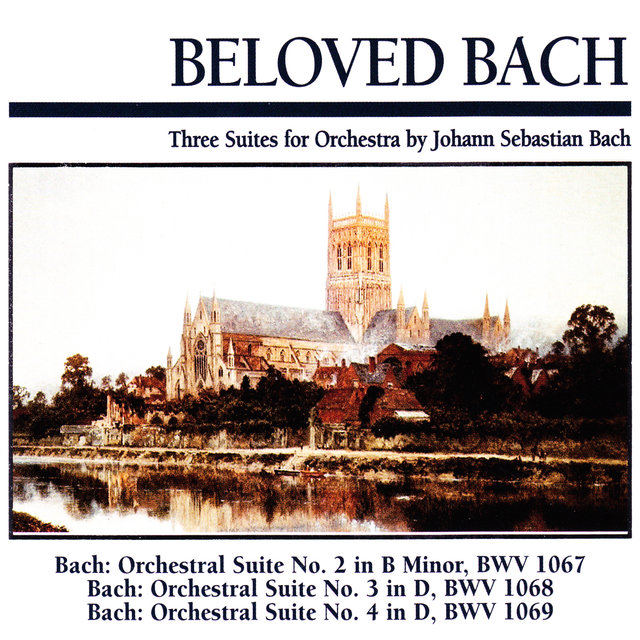 Beloved Bach: Three Suites for Orchestra by Johann Sebastian Bach