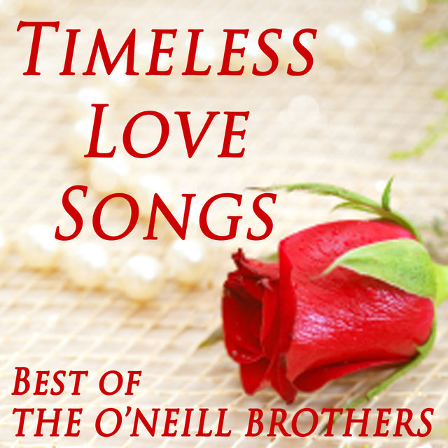 Timeless Love Songs - Best of The O'Neill Brothers