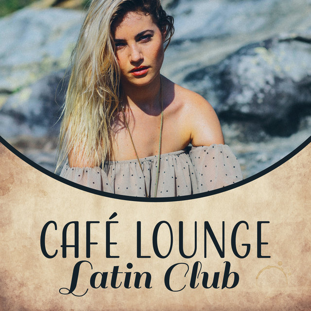 Café Lounge Latin Club: Summer Hits 2017, Party del Mar All Night Long, Salsa, Samba, Bachata, Bolero, Conga, Cha Cha, Hot Latin Rhythms