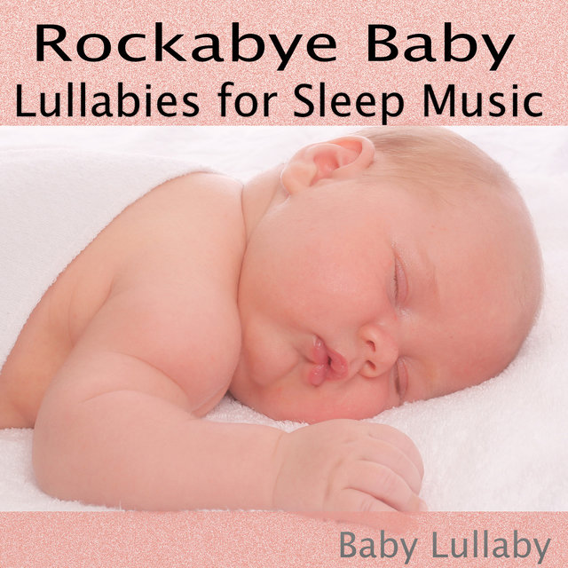 Rockabye Baby (Lullabies for Sleep Music)