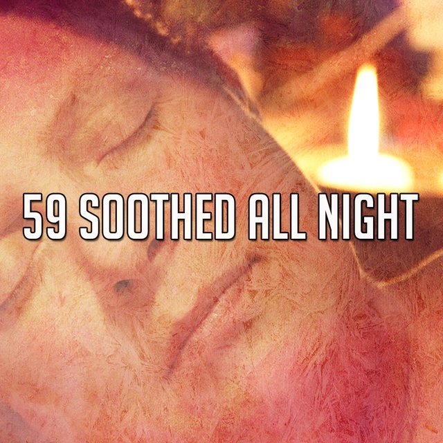 59 Soothed All Night