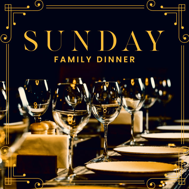 Sunday Family Dinner - Pleasant and Light Jazz That Works Perfectly as a Background for Family Gatherings at the Table, Delicious Home-Cooked Meal, Invaluable Time with Loved Ones