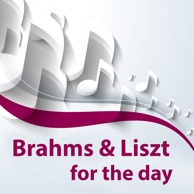 Brahms & Lizst for the day