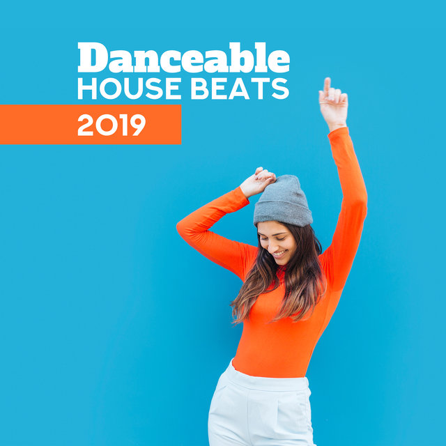 Danceable House Beats 2019