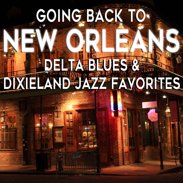 Going Back to New Orleans: Delta Blues & Dixieland Jazz Favorites