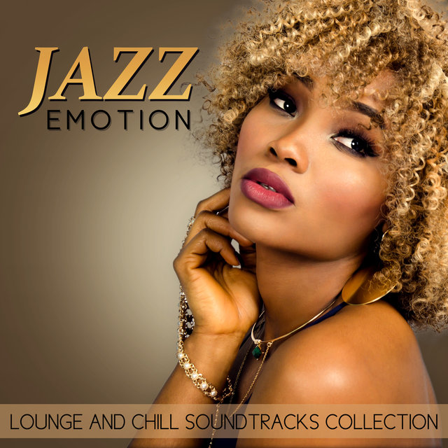 Jazz Emotion: Lounge and Chill Soundtracks Collection - Uplifting Music, Endless Relax, Funky Time, Smooth Piano Song, Soft Background Music (Cello, Sax, Guitar)