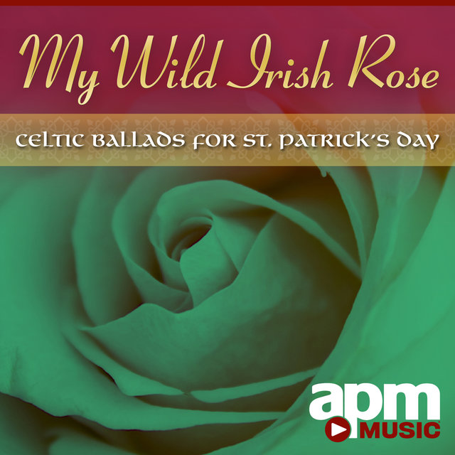 My Wild Irish Rose: Celtic Ballads for St. Patrick's Day