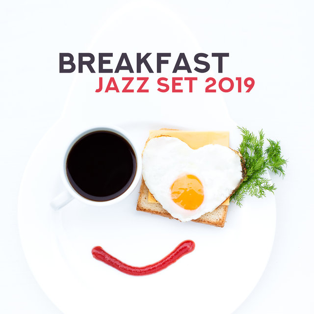 Breakfast Jazz Set 2019: Instrumental Smooth Piano Music with Classic Jazz Instruments, Perfect Sounds for Breakfast, Spending Time in the Cafe and Relaxing
