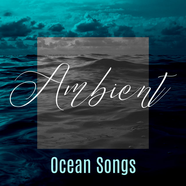 Ambient Ocean Songs: 2019 Unique Ocean Waves Sounds for Total Relaxation, Calm Sleep All Nigt Long, Rest, Stress Relief