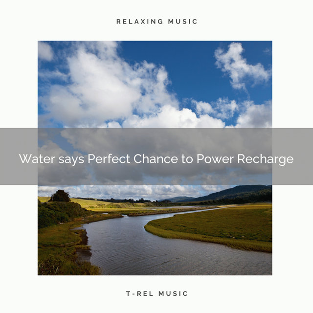Water says Perfect Chance to Power Recharge