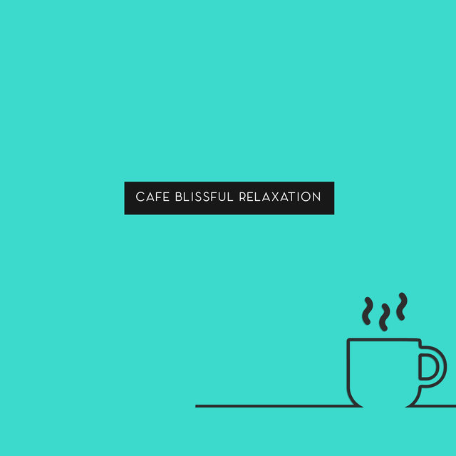 Cafe Blissful Relaxation – Relaxing Coffee Jazz for Total Chill