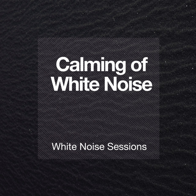 Calming of White Noise
