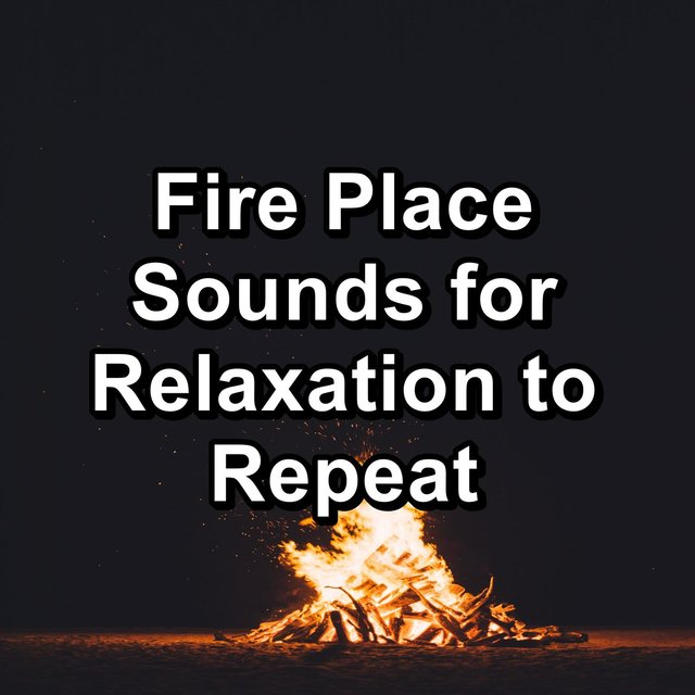 Fire Place Sounds for Relaxation to Repeat
