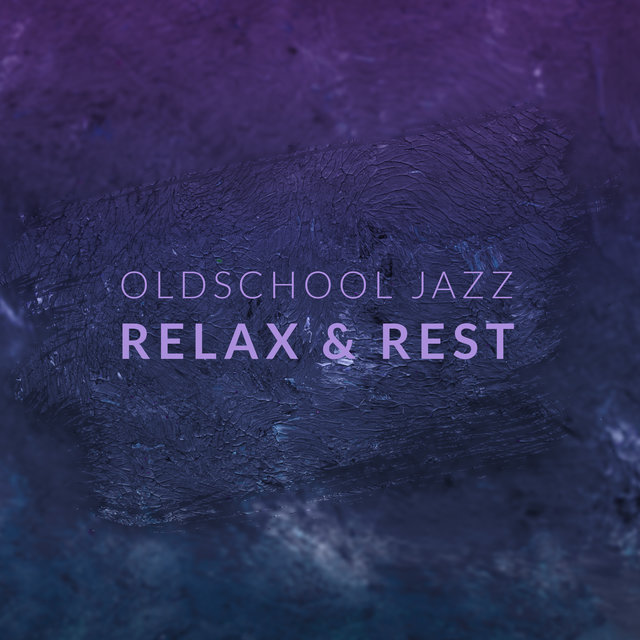 Oldschool Jazz Relax & Rest: 2020 Collection of Instrumental Jazz, Perfect Relax, Rest and Calm Down Rhythms, Easy Listening, Pure Lounge Melodies