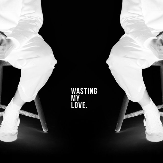 Wasting My Love.