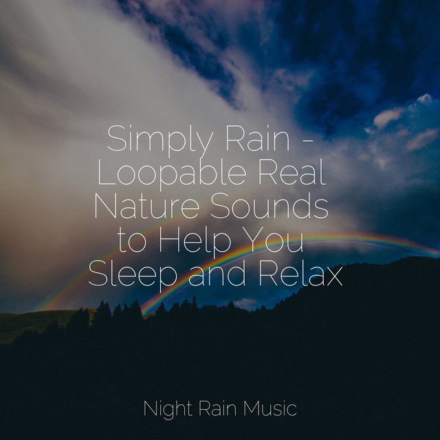Simply Rain - Loopable Real Nature Sounds to Help You Sleep and Relax