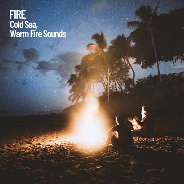 Fire: Cold Sea, Warm Fire Sounds