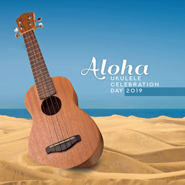 Aloha: Ukulele Celebration Day 2019 - Positive Energy, Tropical Relaxation