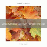 Colourful Noise Spectrum For Concentration
