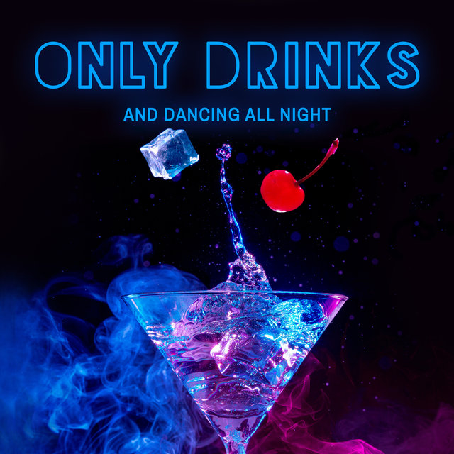 Only Drinks and Dancing All Night - Chillout Lounge, Cocktail Bar, Take a Chill Pill, Sweet Summer Days