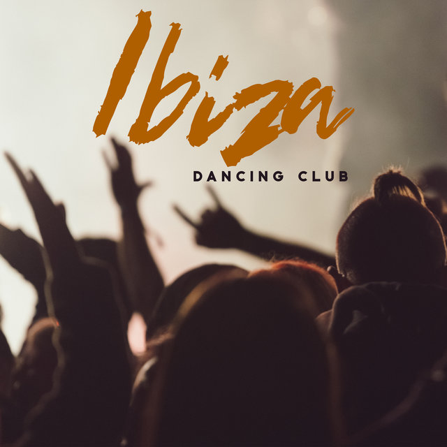Ibiza Dancing Club: Party Songs for Dancing, Partying All Night Long until Dawn, Partygoers Kit