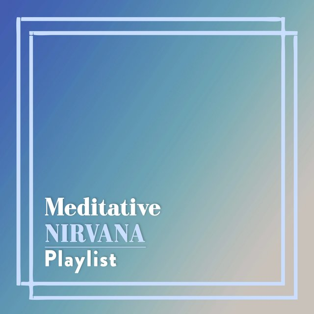 Meditative Nirvana Playlist