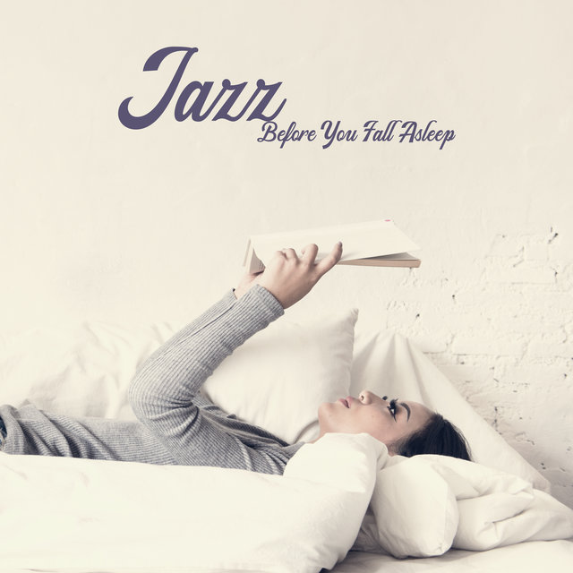 Jazz Before You Fall Asleep - Atmospheric Music for Reading a Book in Bed, Relaxing after a Tough Day of Work or to Wind Down before Going to Bed