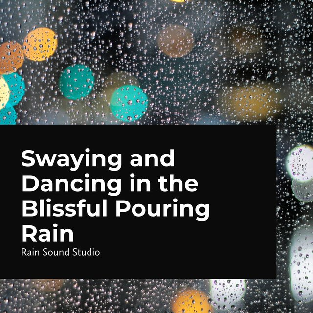 Swaying and Dancing in the Blissful Pouring Rain