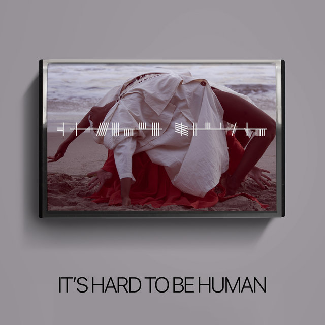It's Hard to Be Human