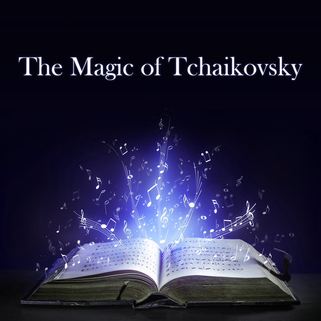 The Magic of Tchaikovsky