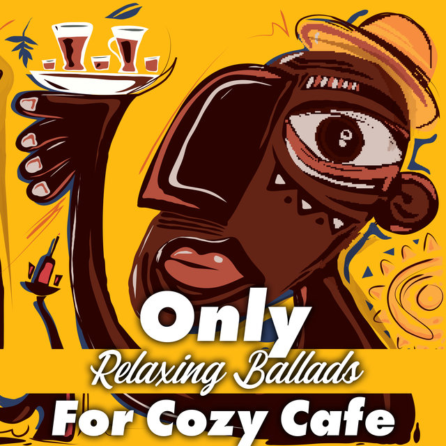Only Relaxing Ballads For Cozy Cafe