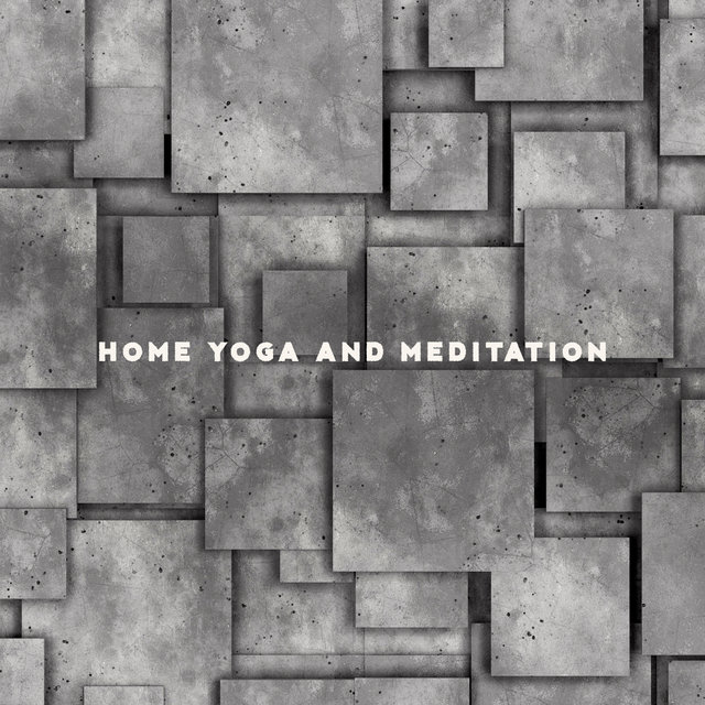 Home Yoga and Meditation - Take Care of Your Body and Soul with This Spiritual New Age Music Collection, Serenity and Balance, Chakra Flow, Peaceful Workout, Deep Concentration, Sun Salutation