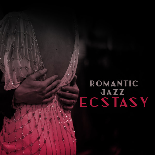Romantic Jazz Ecstasy: Love Songs, Instrumental Jazz Music, Best Romantic and Sensual Melodies for Couples in Love