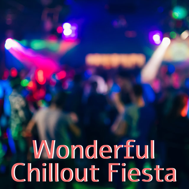 Wonderful Chillout Fiesta - 15 Best Energetic Songs for the Party on the Beach