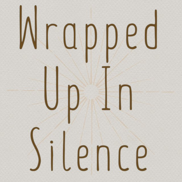 Wrapped Up in Silence