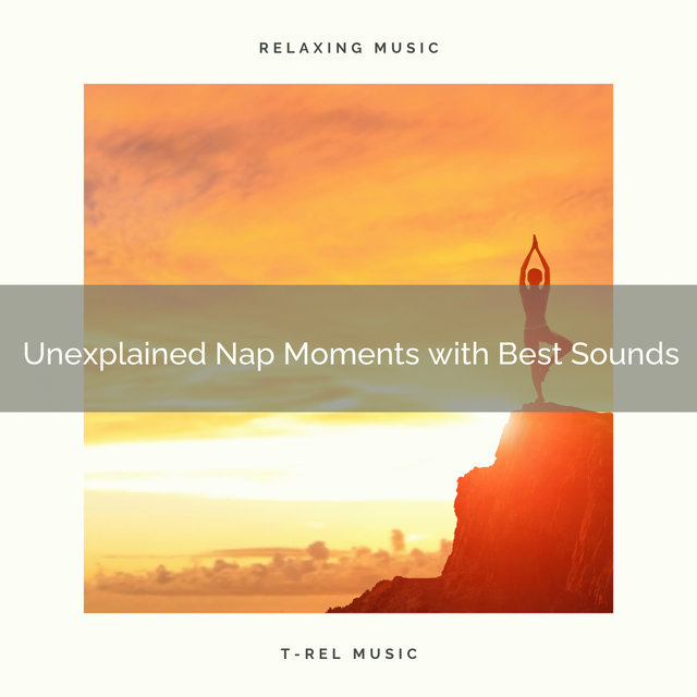 2020 Best: Unexplained Nap Moments with Best Sounds