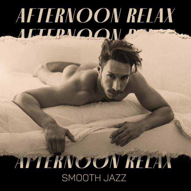 Afternoon Relax (Smooth Jazz Music to Listen after a Tiring Day for Deep Relax at Home)