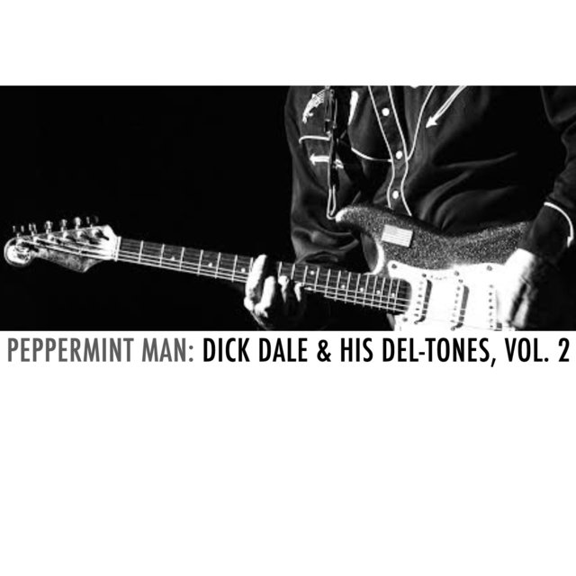 Peppermint Man: Dick Dale & His Del-Tones, Vol. 2