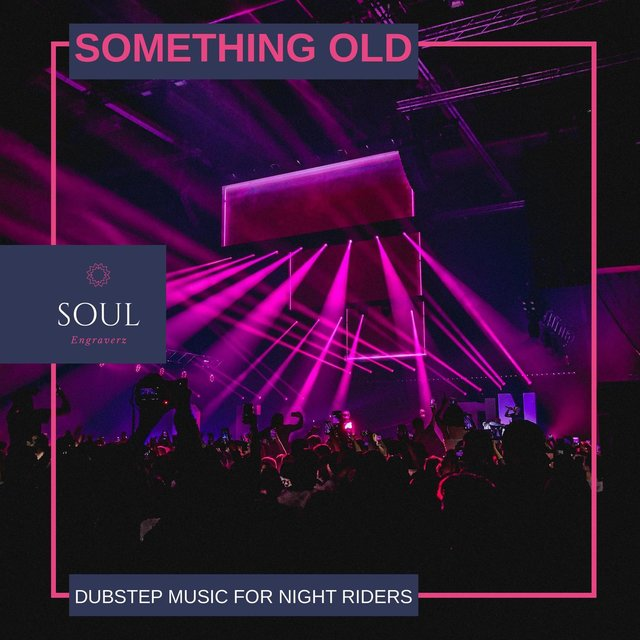 Something Old - Dubstep Music For Night Riders