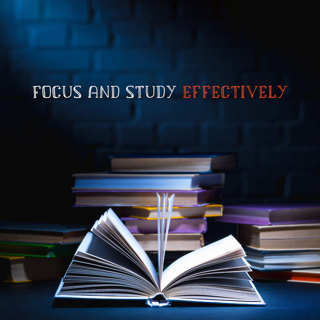 Focus and Study Effectively: Background Music that Increases Your Productivity, Your Ability to Concentrate and Absorb New Knowledge