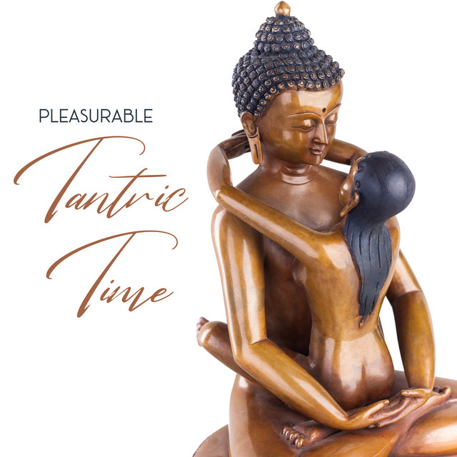 Pleasurable Tantric Time - Erotic New Age Music for Body and Soul, Instrumental Melodies, Sex, Karma Sutra, Orgasmic Experience, Tongue Kissing, Bodily Connection